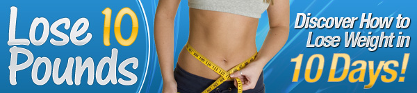 Lose 10 Pounds - Discover How To Lose Weight In 10 Days Banner